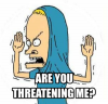 Are you threatening me_ Beavis & Butthead.png